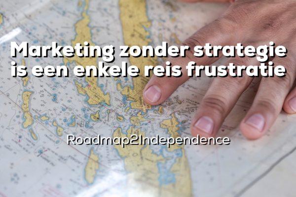 Marketing zonder strategie is een enkele reis frustratie