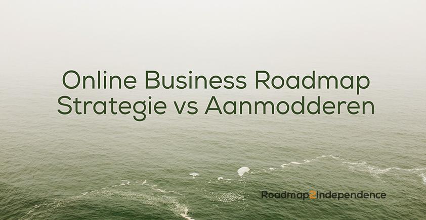 Online Business Roadmap - Strategie vs Aanmodderen