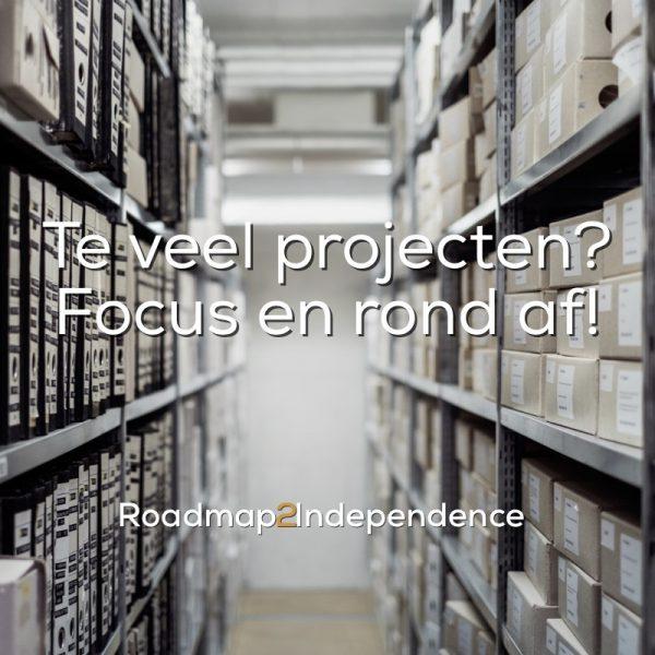 Te veel projecten - Focus en rond af