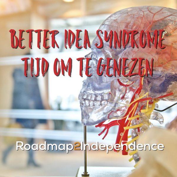 Better Idea Syndrome - Tijd om te genezen