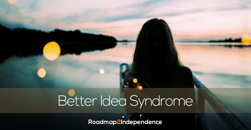 Reken af met het Better Idea Syndrome